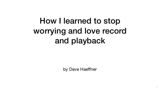 How I learned to stop worrying and love record and playback by Dave Haeffner 1