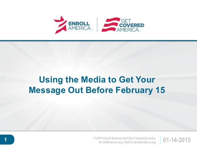 © 2015 Enroll America and Get Covered America EnrollAmerica.org | GetCoveredAmerica.org 01-14-2015 Click to edit master ti...