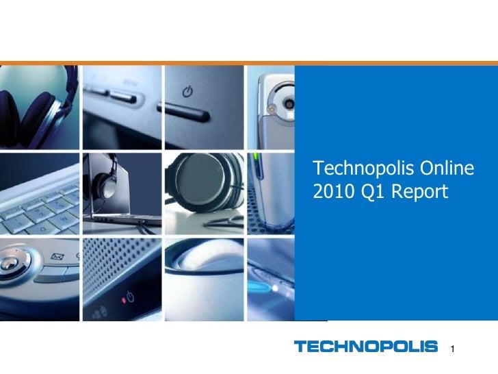 1<br />Technopolis Online2010 Q1 Report<br />