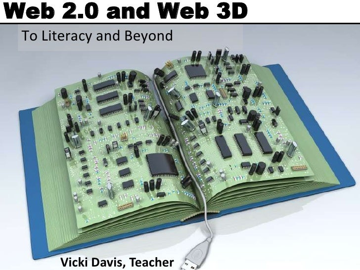 Web 2.0 and Web 3D  To Literacy and Beyond           Vicki Davis, Teacher