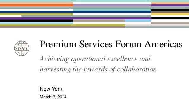 Premium Services Forum Americas New York March 3, 2014 Achieving operational excellence and harvesting the rewards of coll...