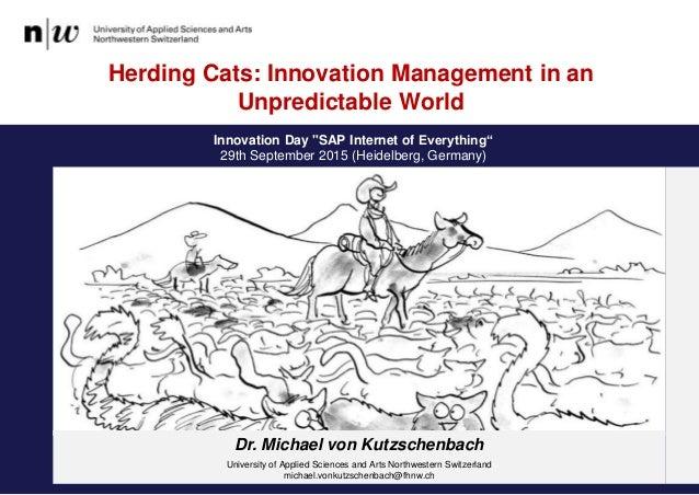 "Innovation Day ""SAP Internet of Everything"" 29th September 2015 (Heidelberg, Germany) Herding Cats: Innovation Management ..."