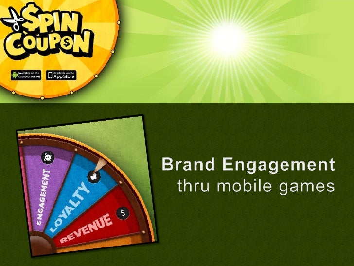 SpinCoupon   is a consultant firm       providing brandengagement services through Gamification