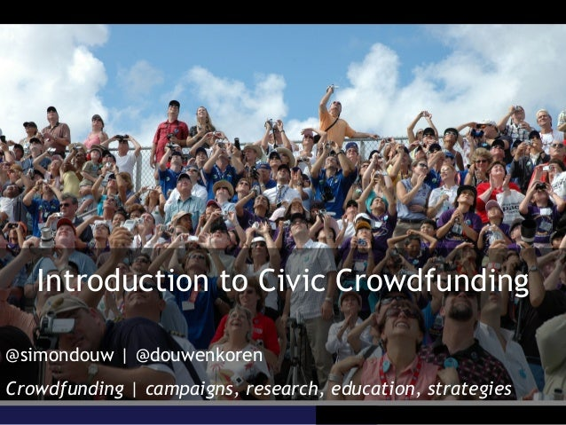 Introduction to Civic Crowdfunding @simondouw | @douwenkoren Crowdfunding | campaigns, research, education, strategies
