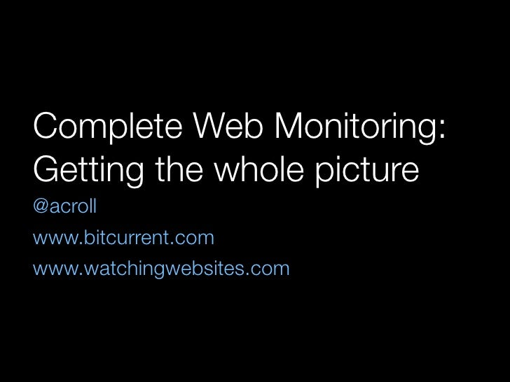 Complete Web Monitoring: Getting the whole picture @acroll www.bitcurrent.com www.watchingwebsites.com