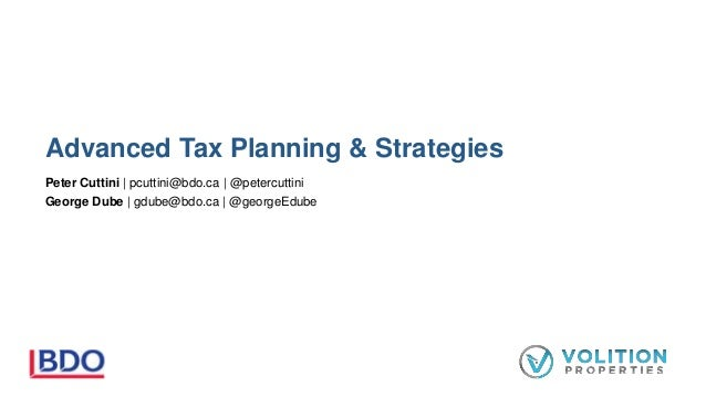 Advanced Tax Planning & Strategies Peter Cuttini | pcuttini@bdo.ca | @petercuttini George Dube | gdube@bdo.ca | @georgeEdu...