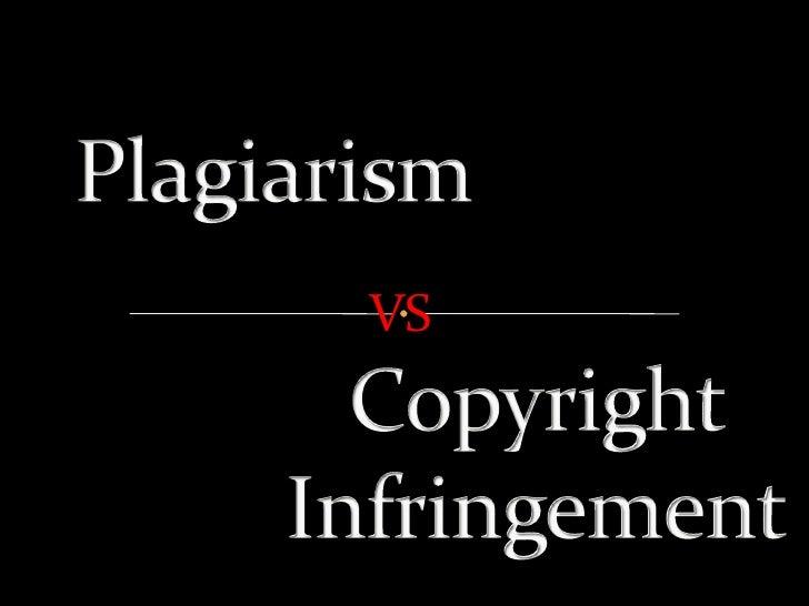 Plagiarism<br />VS<br />Copyright Infringement<br />