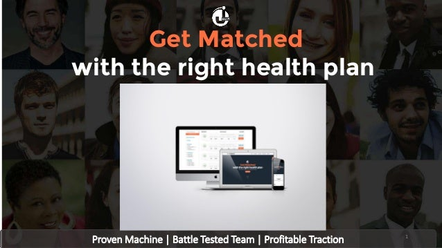 Proven Machine | Battle Tested Team | Profitable Traction Get Matched with the right health plan 1