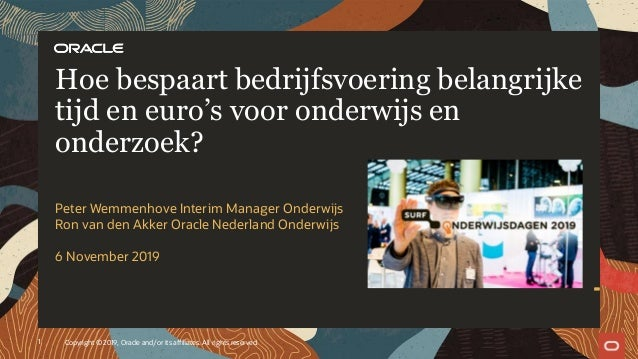 Peter Wemmenhove Interim Manager Onderwijs Ron van den Akker Oracle Nederland Onderwijs 6 November 2019 Hoe bespaart bedri...