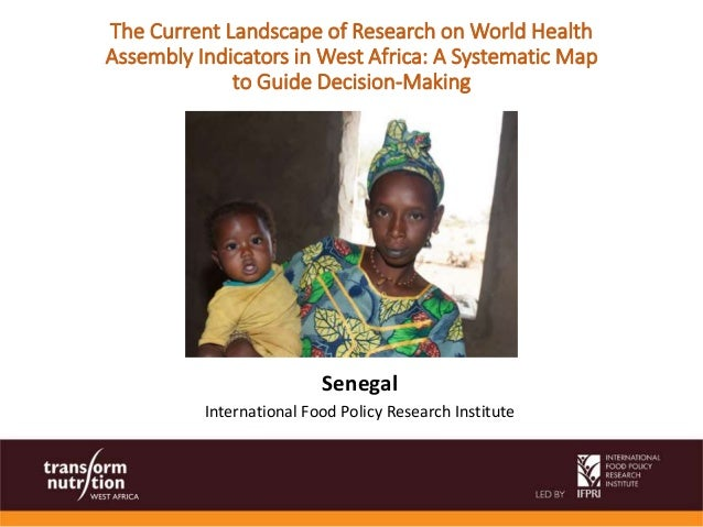 Senegal International Food Policy Research Institute The Current Landscape of Research on World Health Assembly Indicators...