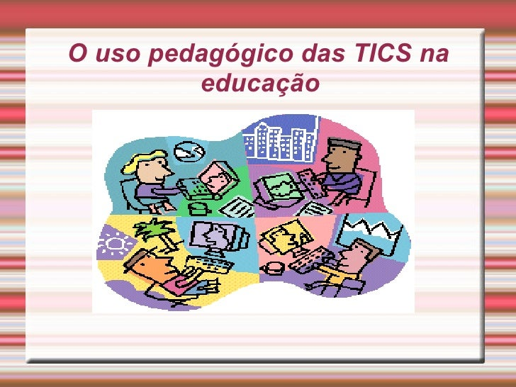 O uso pedagógico das TICS na educação  Título