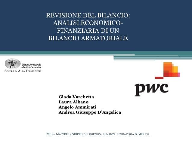REVISIONE DEL BILANCIO: ANALISI ECONOMICO- FINANZIARIA DI UN BILANCIO ARMATORIALE Logo azienda Giada Varchetta Laura Alban...