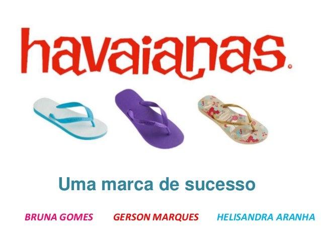 Uma marca de sucesso BRUNA GOMES  GERSON MARQUES  HELISANDRA ARANHA