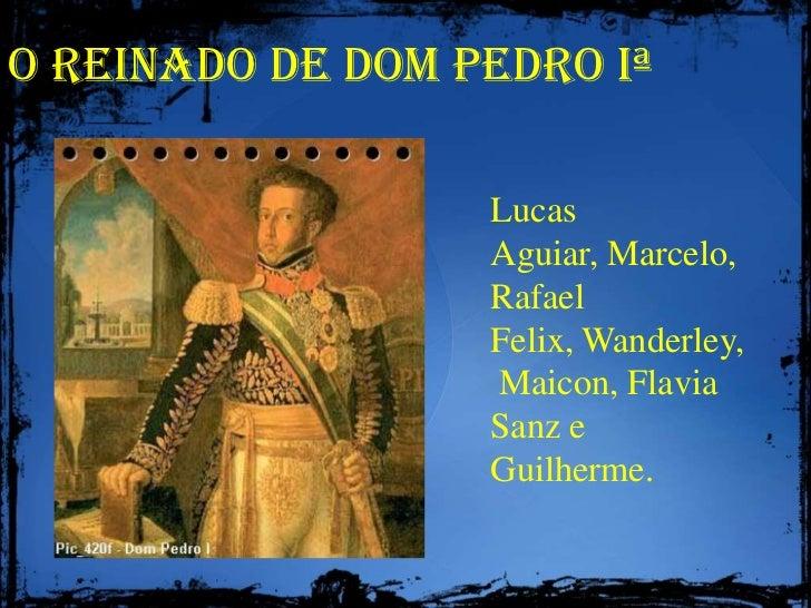 O Reinado de Dom Pedro Iª<br />Lucas Aguiar, Marcelo, Rafael Felix, Wanderley, Maicon, Flavia Sanz e Guilherme.<br />