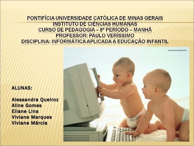 ALUNAS: Alessandra Queiroz Aline Gomes Eliane Lina Viviane Marques Viviane Márcia