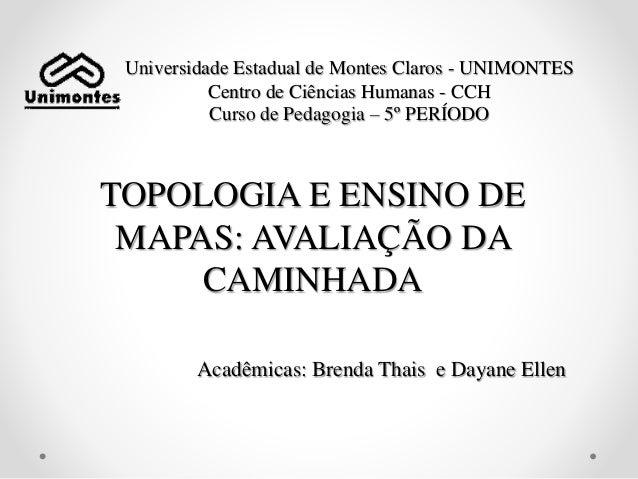 Universidade Estadual de Montes Claros - UNIMONTES Centro de Ciências Humanas - CCH Curso de Pedagogia – 5º PERÍODO TOPOLO...