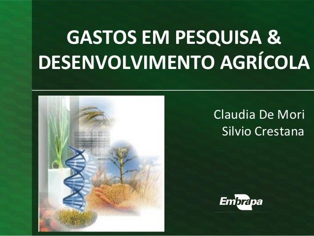 GASTOS EM PESQUISA &  DESENVOLVIMENTO AGRÍCOLA  Claudia De Mori  Silvio Crestana