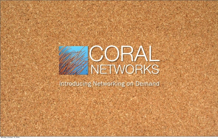 CORAL!                                     NETWORKS!                            Introducing Networking on Demand     Monda...