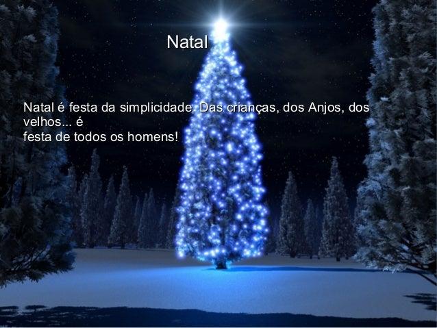 Natal é festa da simplicidade. Das crianças, dos Anjos, dosNatal é festa da simplicidade. Das crianças, dos Anjos, dos vel...