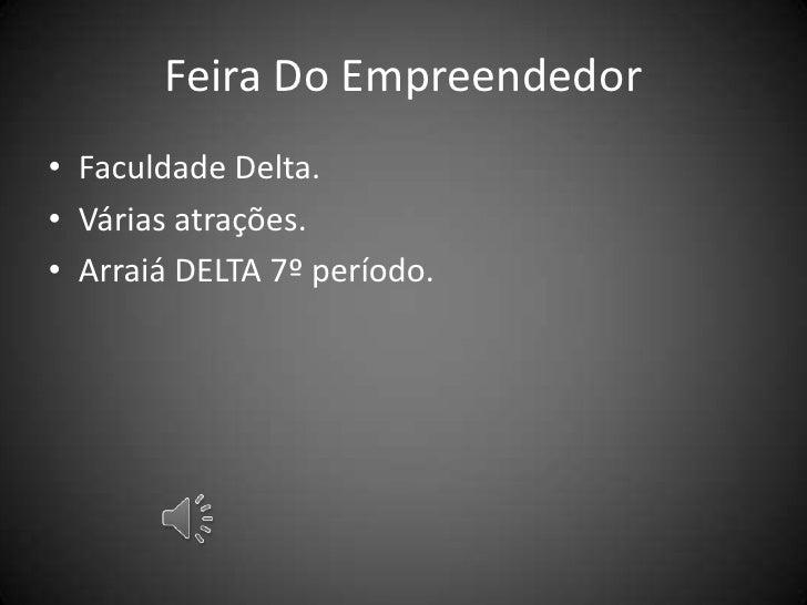Feira Do Empreendedor• Faculdade Delta.• Várias atrações.• Arraiá DELTA 7º período.