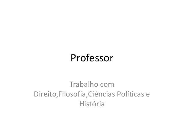 Professor Trabalho com Direito,Filosofia,Ciências Políticas e História