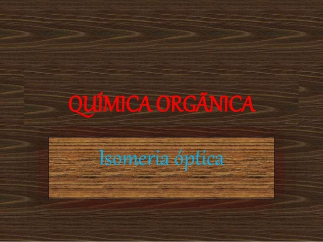 QUÍMICA ORGÃNICA Isomeria óptica