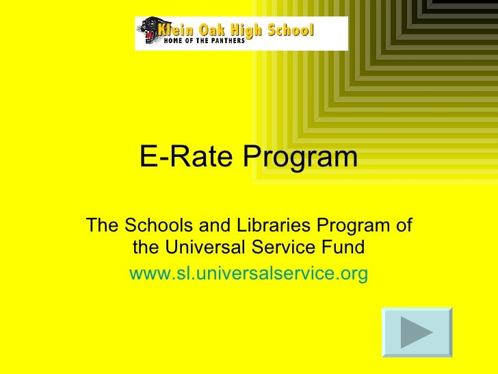 E-Rate Program The Schools and Libraries Program of the Universal Service Fund www.sl.universalservice.org