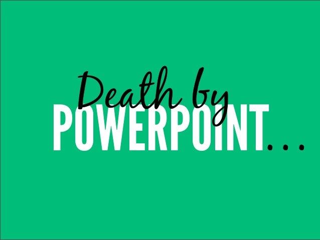 Death byPOWERPOINT...