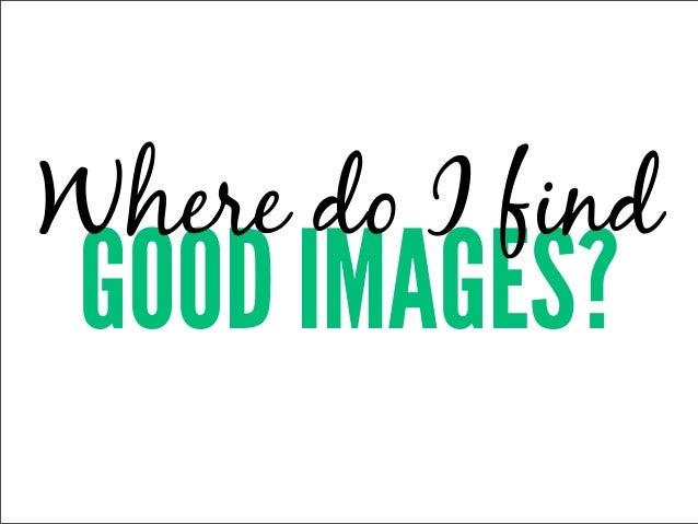 Where do I findGOOD IMAGES?