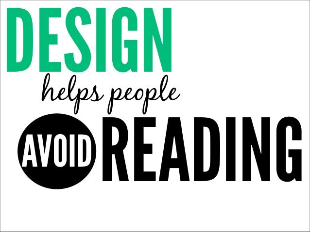 DESIGN helps people AVOID READING