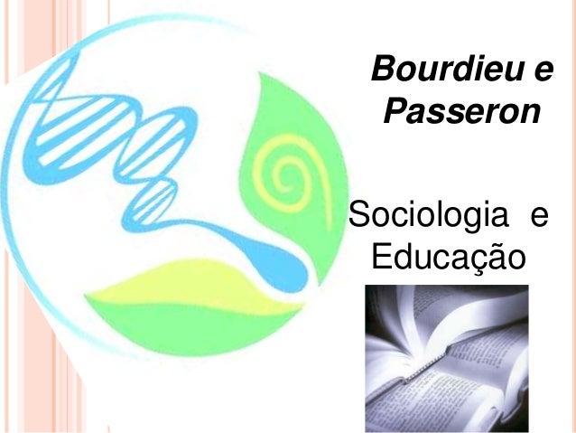 Bourdieu e Passeron Sociologia e Educação