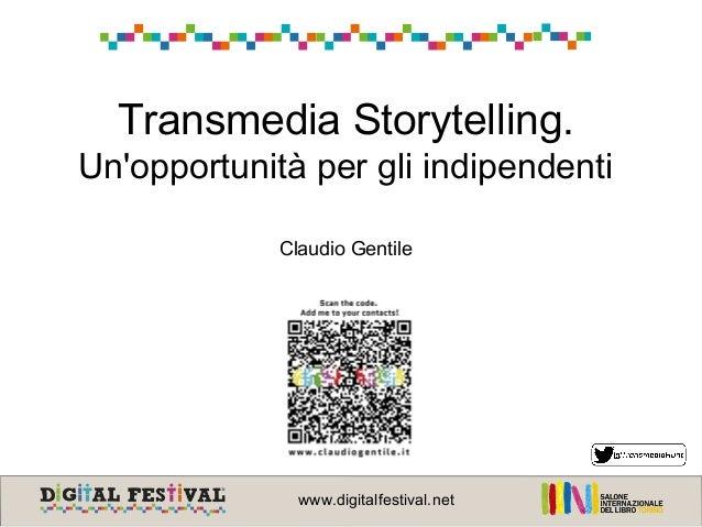 Transmedia Storytelling. Un'opportunità per gli indipendenti Claudio Gentile www.digitalfestival.net