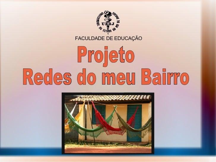 Projeto Redes do meu Bairro FACULDADE DE EDUCAÇÃO