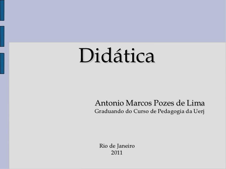 Didática Antonio Marcos Pozes de Lima Graduando do Curso de Pedagogia da Uerj Rio de Janeiro 2011