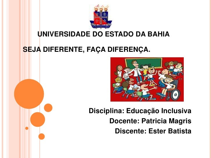 UNIVERSIDADE DO ESTADO DA BAHIASEJA DIFERENTE, FAÇA DIFERENÇA.                Disciplina: Educação Inclusiva              ...