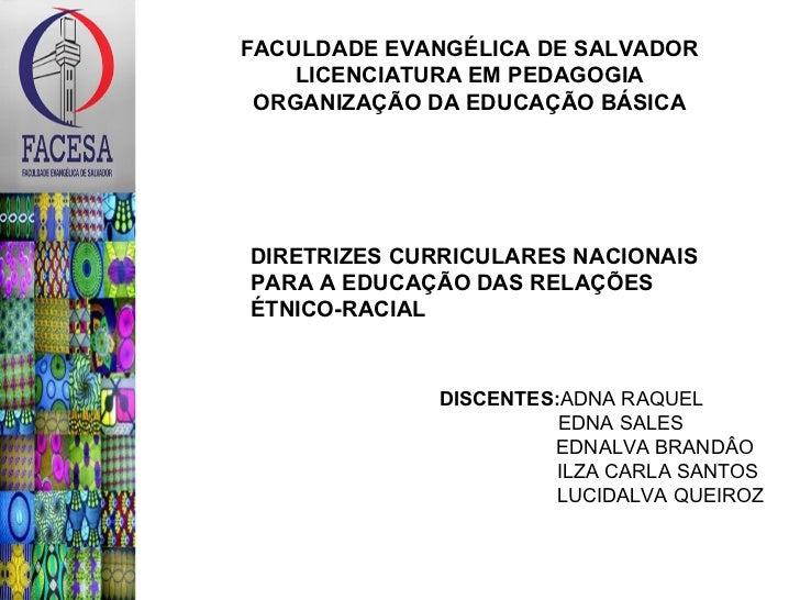 FACULDADE EVANGÉLICA DE SALVADOR    LICENCIATURA EM PEDAGOGIA ORGANIZAÇÃO DA EDUCAÇÃO BÁSICADIRETRIZES CURRICULARES NACION...