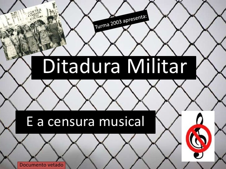 Turma 2003 apresenta:<br />Ditadura Militar <br />E a censura musical<br />Documento vetado<br />