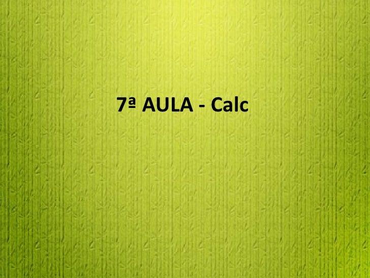 7ª AULA - Calc