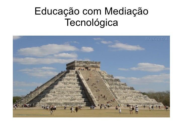 Educação com Mediação Tecnológica