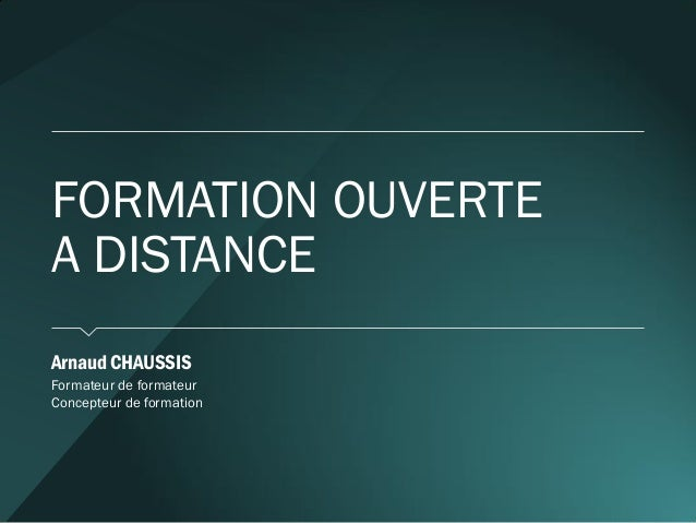 FORMATION OUVERTE A DISTANCE  Arnaud CHAUSSIS  Formateur de formateur  Concepteur de formation