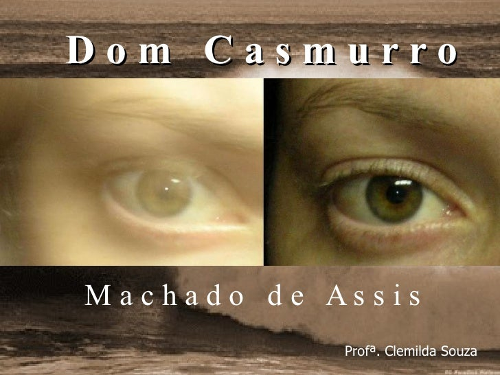 D o m  C a s m u r r o M a c h a d o  d e  A s s i s   Profª. Clemilda Souza