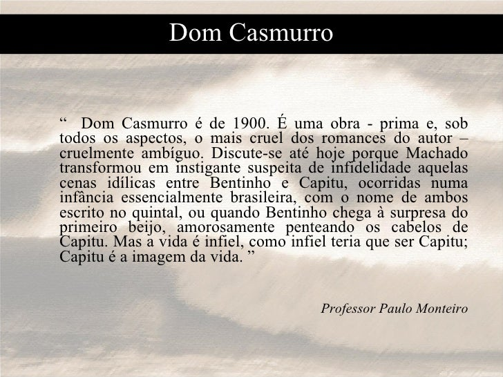 """Dom Casmurro <ul><li>""""  Dom Casmurro é de 1900. É uma obra - prima e, sob todos os aspectos, o mais cruel dos romances do ..."""