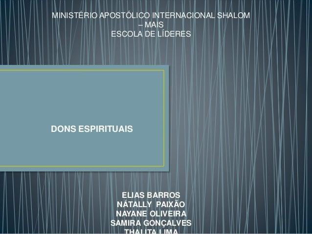 MINISTÉRIO APOSTÓLICO INTERNACIONAL SHALOM – MAIS ESCOLA DE LÍDERES DONS ESPIRITUAIS ELIAS BARROS NÁTALLY PAIXÃO NAYANE OL...