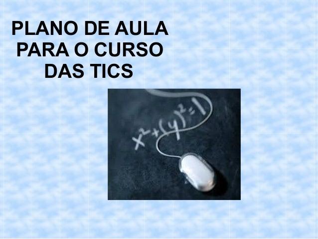 PLANO DE AULA PARA O CURSO DAS TICS