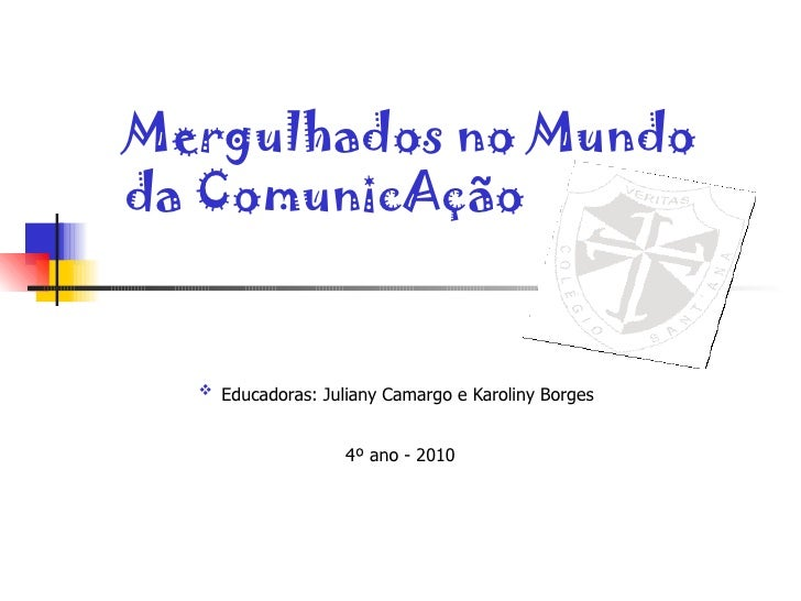 <ul><li>Educadoras: Juliany Camargo e Karoliny Borges   </li></ul><ul><li>4º ano - 2010 </li></ul>Mergulhados no Mundo da ...