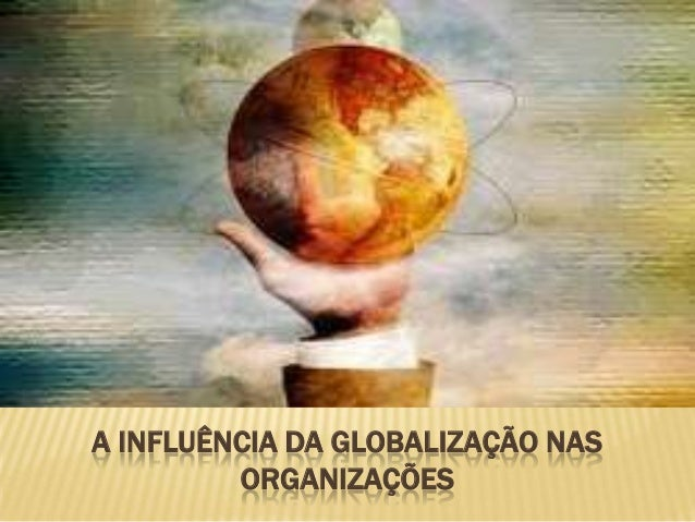 A INFLUÊNCIA DA GLOBALIZAÇÃO NASORGANIZAÇÕES