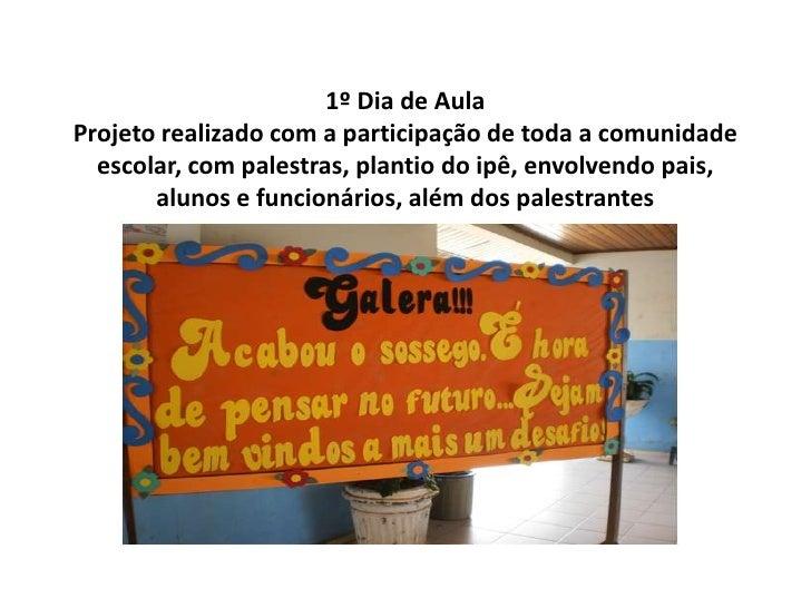 1º Dia de AulaProjeto realizado com a participação de toda a comunidade escolar, com palestras, plantio do ipê, envolvendo...