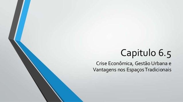Capitulo 6.5 Crise Econômica, Gestão Urbana e Vantagens nos Espaços Tradicionais