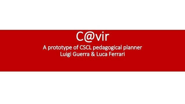 C@vir  A prototype of CSCL pedagogical planner  Luigi Guerra & Luca Ferrari