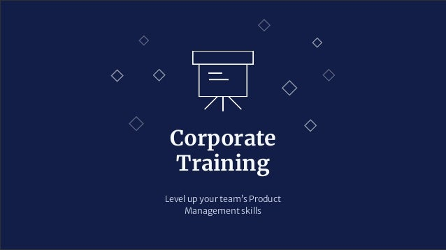 Corporate Training Level up your team's Product Management skills